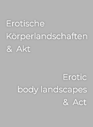 Erotische Körperlandschaften / Akt<br>Erotic body landscapes / act