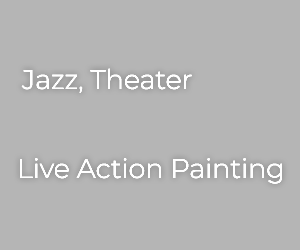 Jazz, Theater / Live Action Painting