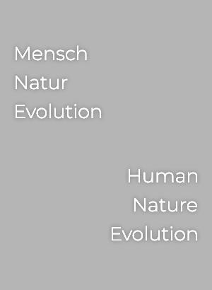 Mensch - Natur - Evolution<br>Human - nature - evolution