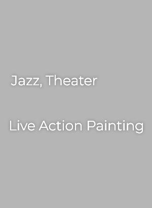 Jirana Jazz, Theater / Live Action Painting